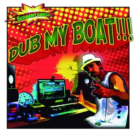 Sergent Garcia -Dub My Boat !!! - Maxi 45 T