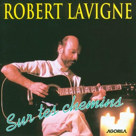 Robert Lavigne - Sur tes chemins - CD