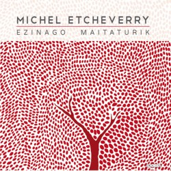 Michel Etcheverry - Ezinago Maitaturik - CD