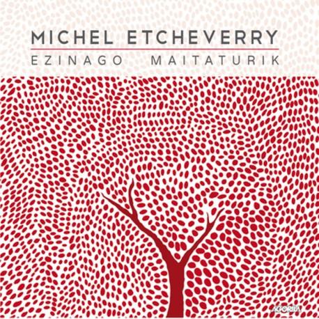 Michel Etcheverry - Ezinago Maitaturik - CD